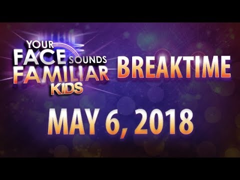 Your Face Sounds Familiar Kids Breaktime - May 6, 2018