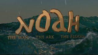 Noah - The Man, The Ark, The Flood Part 1