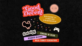 Good and Decent S1 EP 5: Finding Friendship