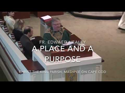 A Place And A Purpose ~ Homily by Fr  Edward Healey