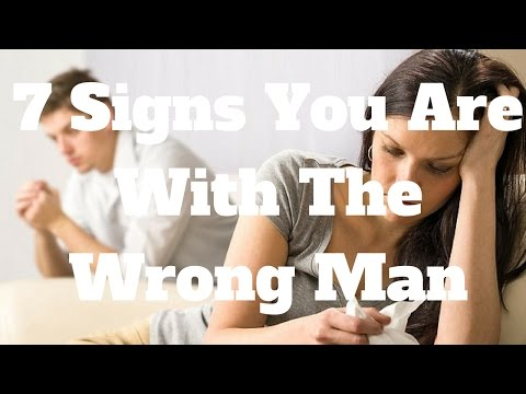 7 Signs You Are With The Wrong Man