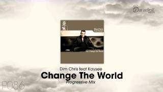 Dim Chris feat Kaysee - Change The World (Progressive Mix)
