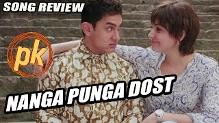 Nanga Punga Dost Song Review | PK Movie | Aamir Khan, Anushka Sharma