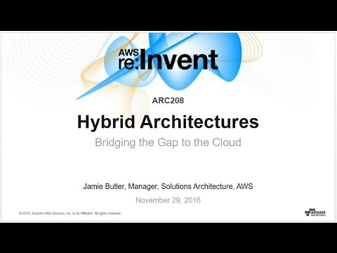 AWS re:Invent 2016: Hybrid Architectures: Bridging the Gap to the Cloud (ARC208)