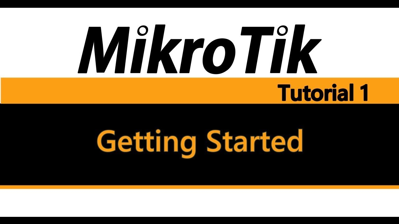 MikroTik Tutorial 1 - Getting Started Basic Configuration