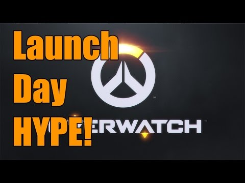 Overwatch - Launch Day Hype!