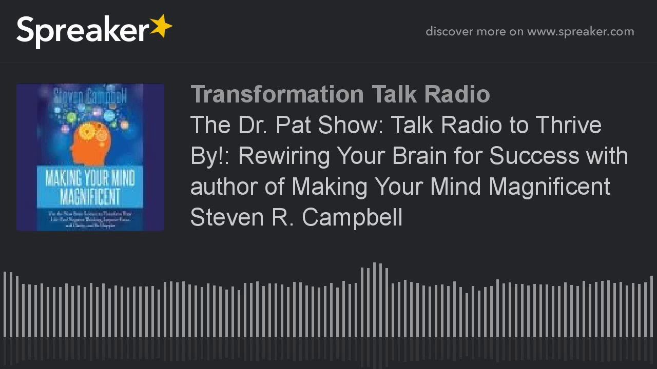 the dr pat show talk radio to thrive by rewiring your brain for success with author of