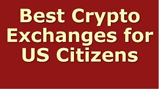 Best Crypto Exchanges for US Citizens   Crypto Investment 2020