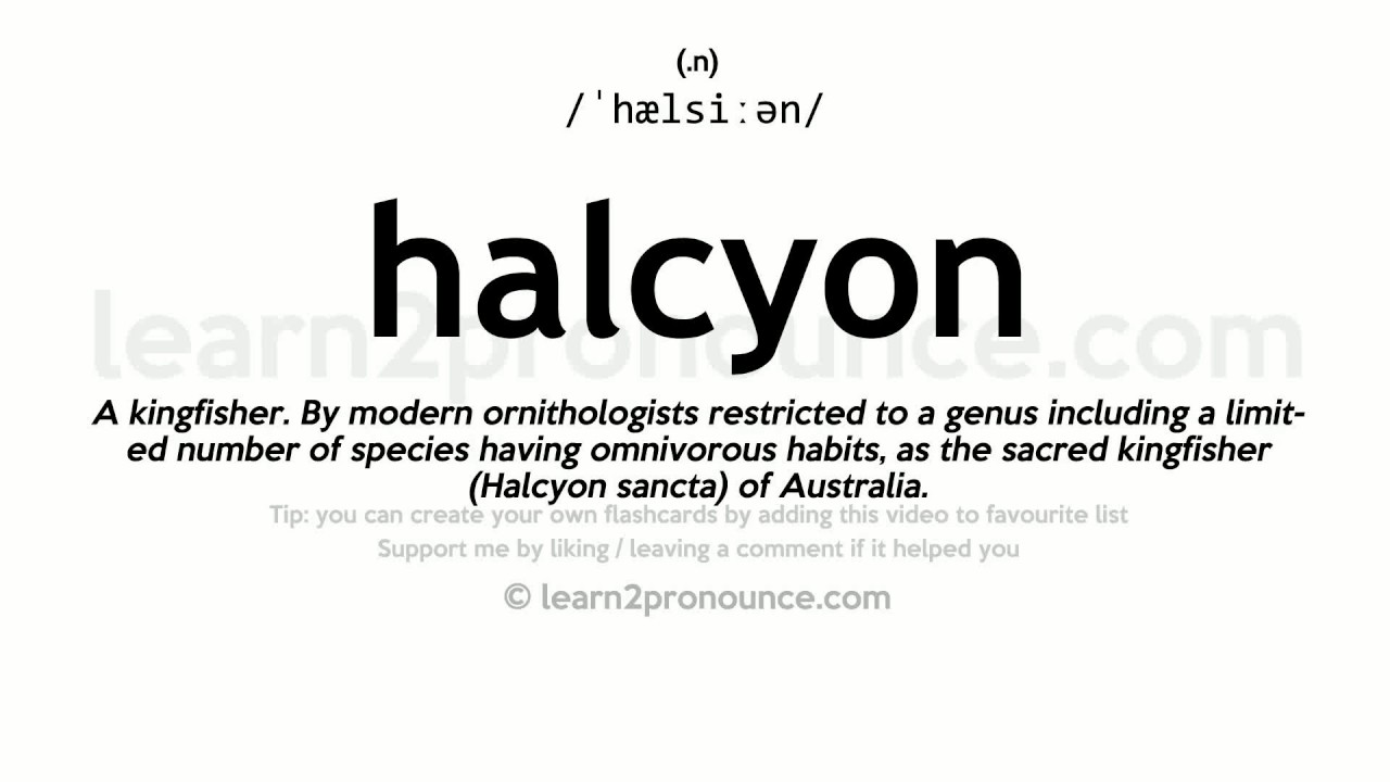 Pronunciation of Halcyon  Definition of Halcyon