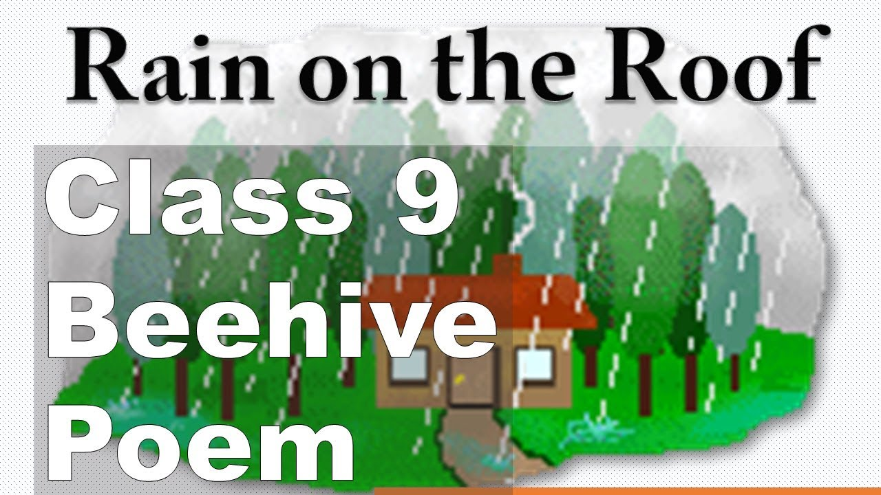 Rain on the Roof - NCERT Class 9 English Beehive Poem Explanation ,  difficult words, Poetic devices