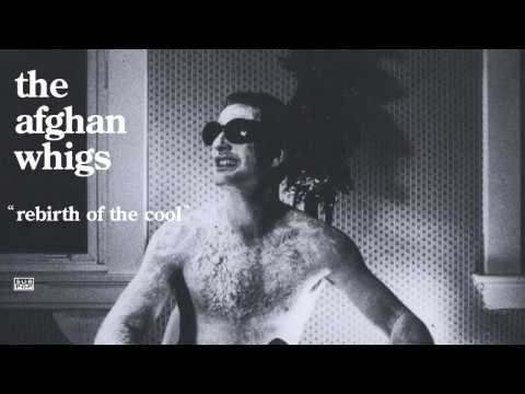 The Afghan Whigs - Rebirth of the Cool