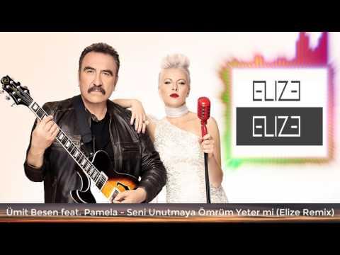 Ümit Besen featPamelaSeni Unutmaya Ömrüm Yeter mi ( Elize Remix )