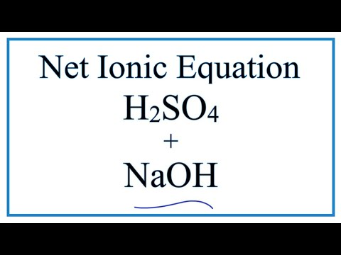 How To Write The Net Ionic Equation For H2SO4 + NaOH = Na2SO4 + H2O