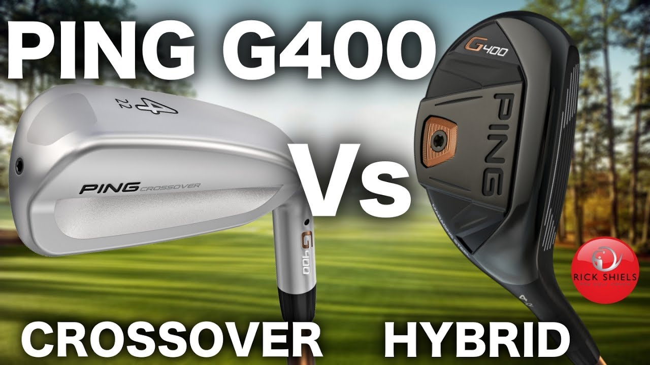 New Ping G400 Crossover Vs Hybrid Review