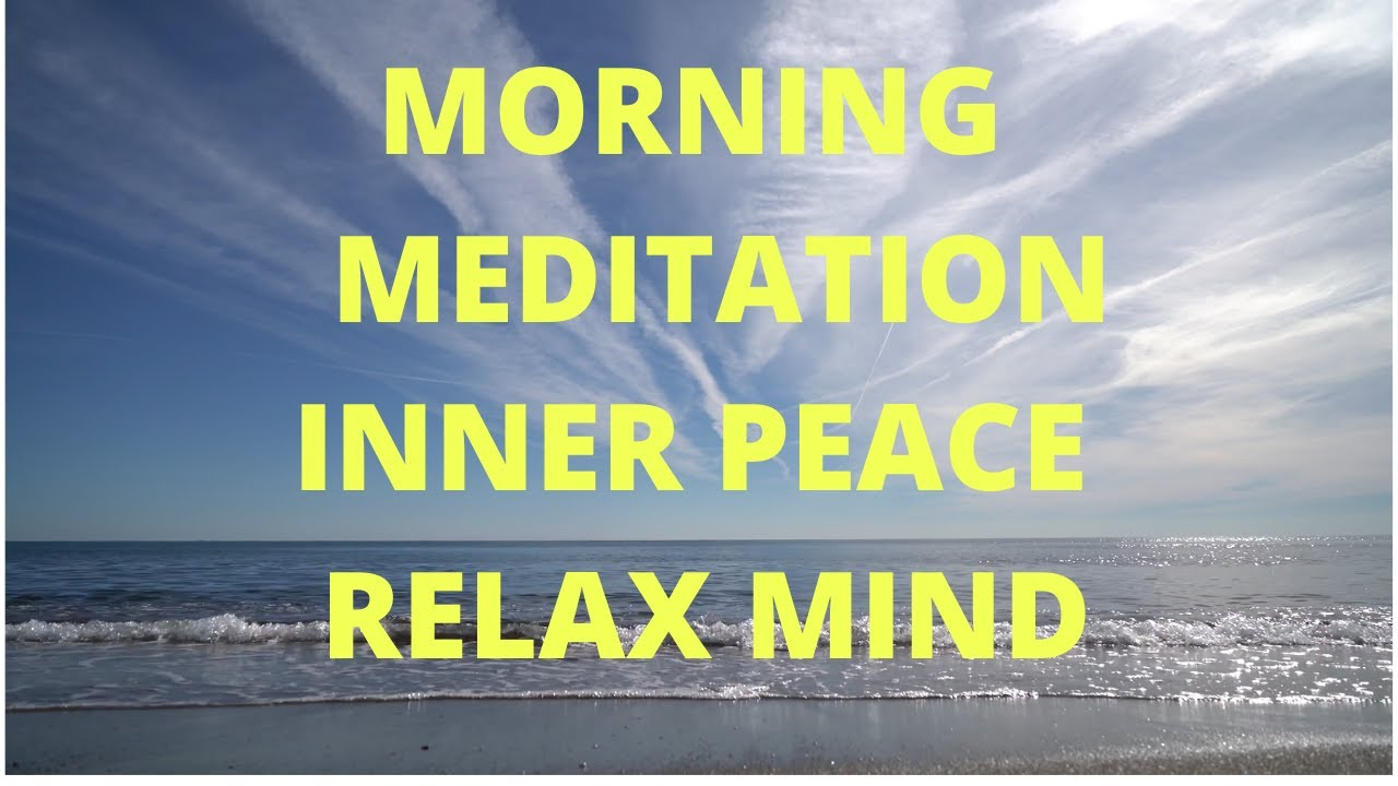 Morning Meditation, Inner peace, Relaxed Mind - YouTube