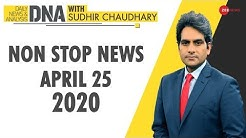 DNA: Non Stop News, April 25, 2020 | Sudhir Chaudhary | DNA Today | DNA Zee News