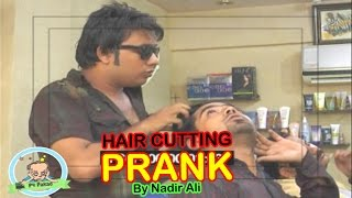 Hair Cutting Prank by Nadir Ali - P 4 Pakao