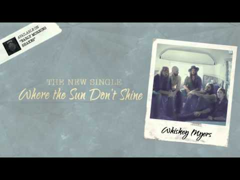 Whiskey Myers - Where The Sun Don't Shine