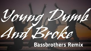 Young Dumb And Broke Remix by BassBrothers
