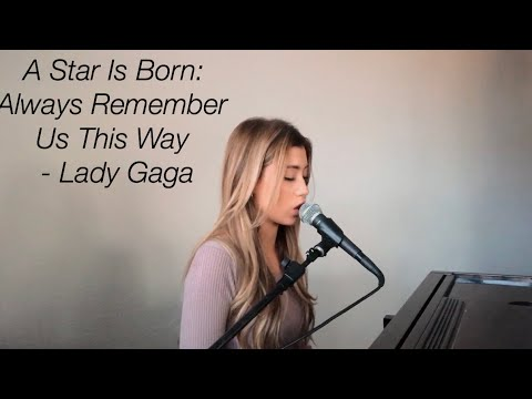 A Star Is Born: Always Remember Us This Way - Lady Gaga (cover) by Dallas Caroline