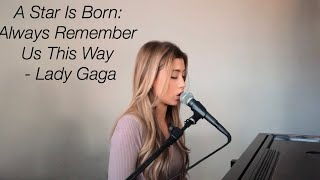 A Star Is Born: Always Remember Us This Way - Lady Gaga (cover) by Dallas Caroline Video