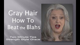 Gray Hair - How to Beat the Blahs & Look Beautiful