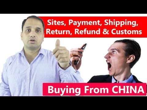 Buying From CHINA: Sites, Payment, Shipping, Return, Refund & Customs