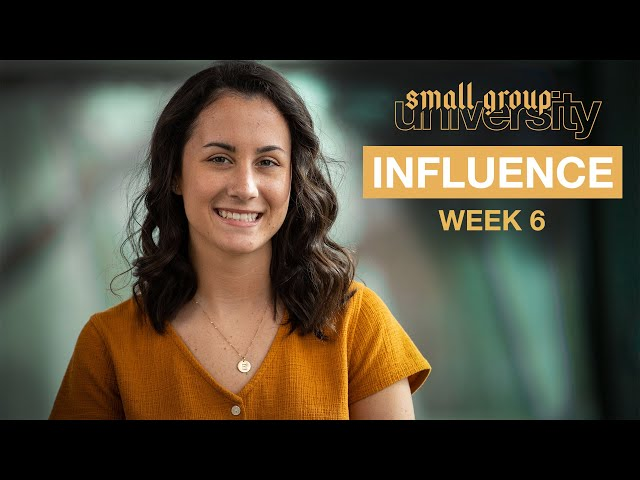 Influence - Week 6 - Small Group University