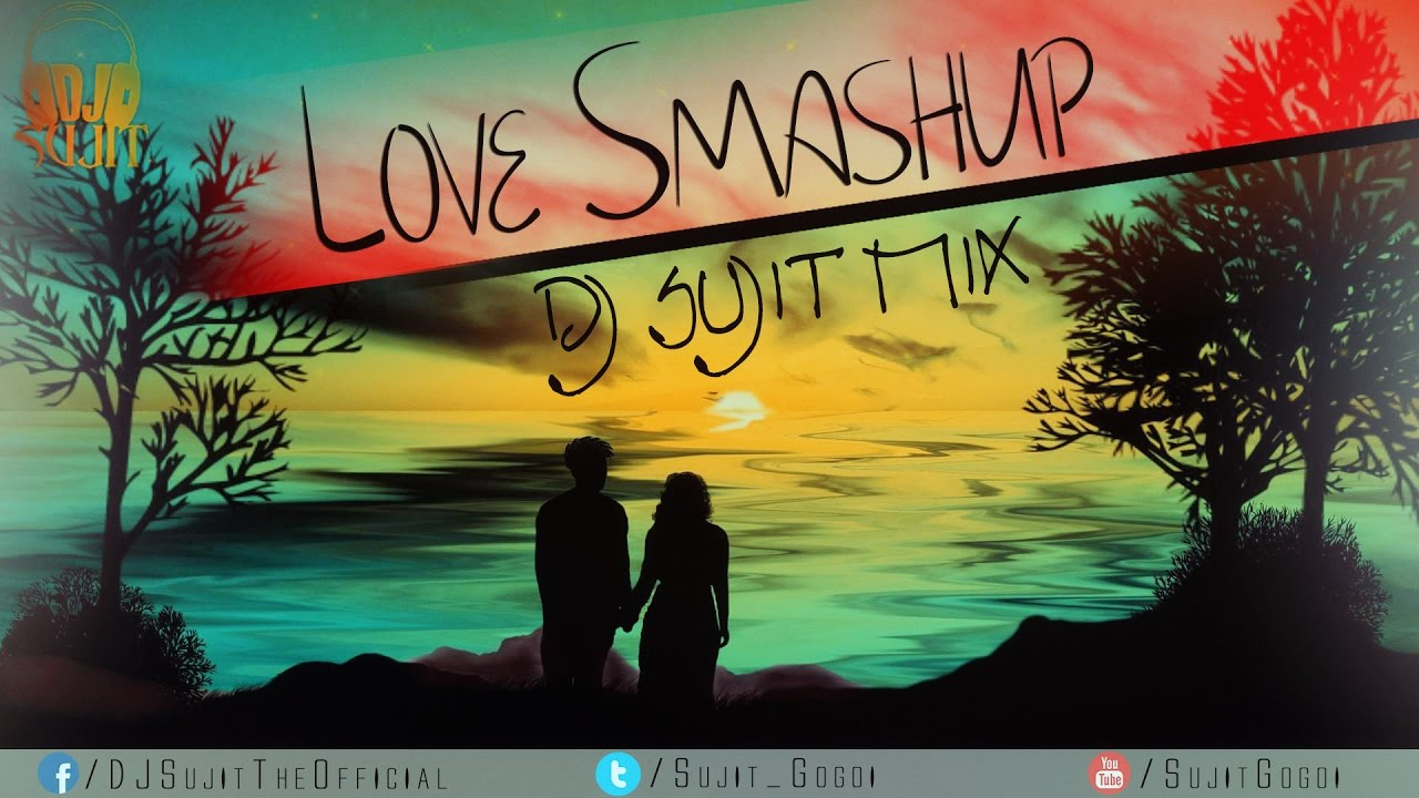 Love Smashup - DJ Sujit Mix