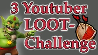 3 Youtuber || 1 MEGA Loot Challenge [ Clash of Clans ]