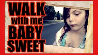 WALK WITH ME BABY SWEET