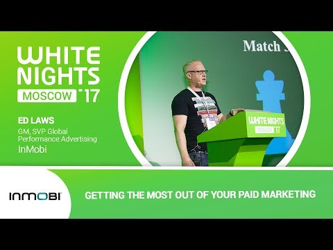 Ed Laws (InMobi) - Getting the Most Out of Your Paid Marketing