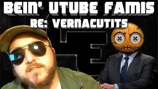 Bein' UTUBE Famis, RE: Vernacutits