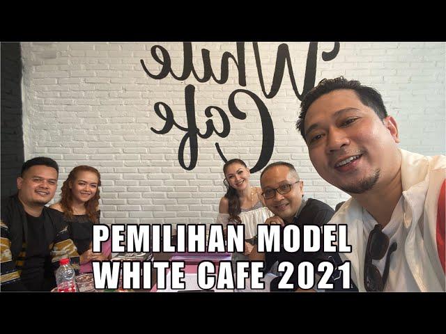 PEMILIHAN MODEL WHITE CAFE 2021, MANTAP BENER