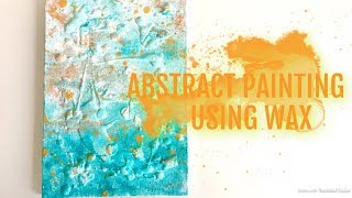 Abstract Painting Tutorial Using Wax!