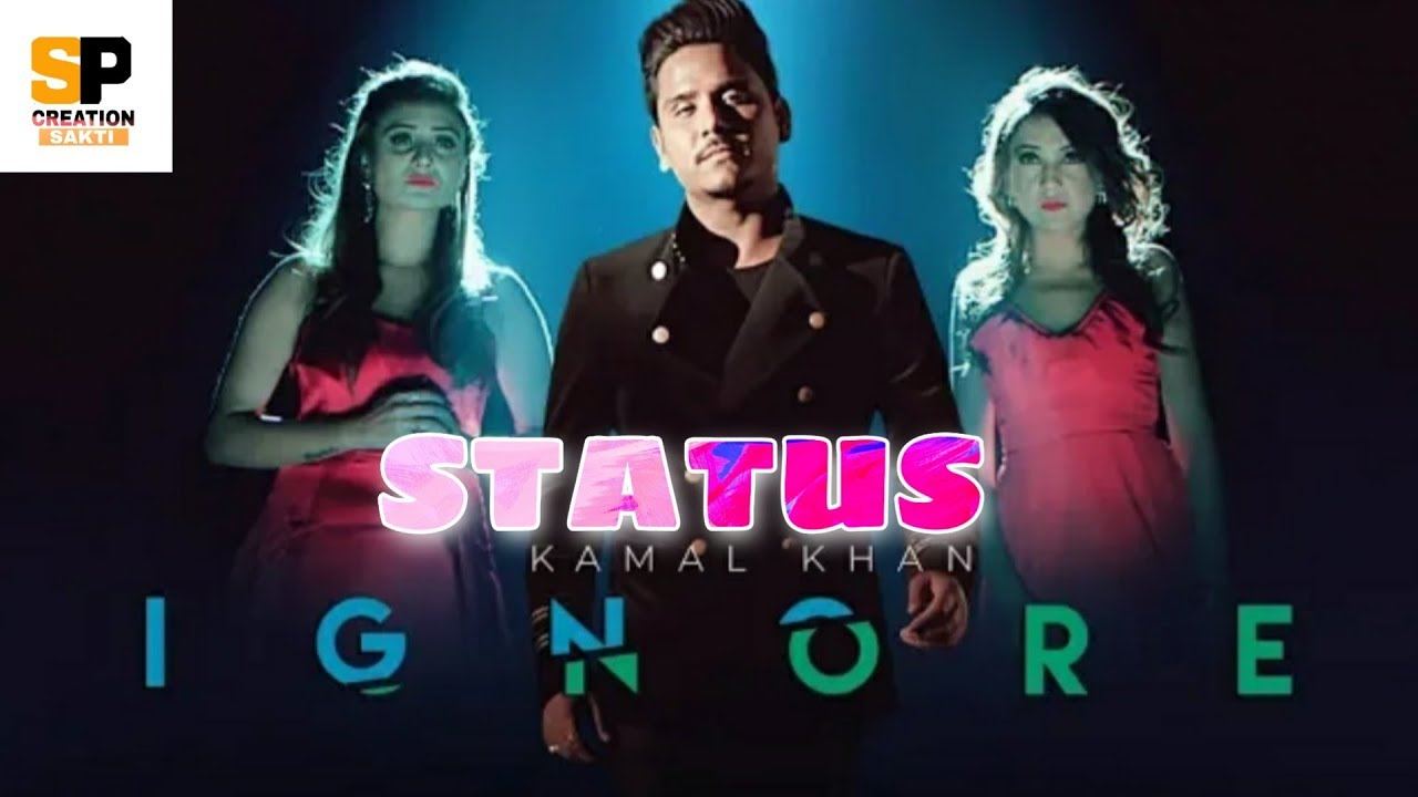 Ignore Kamal Khan status song video download