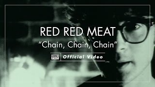 Red Red Meat - Chain Chain Chain [OFFICIAL VIDEO]
