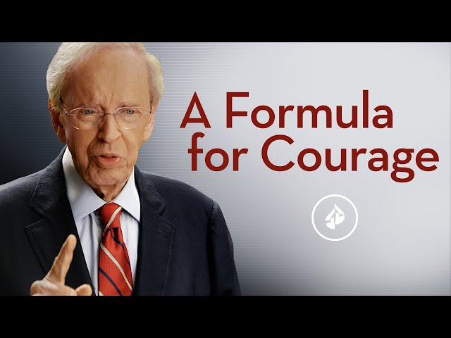 A Formula For Courage – Dr. Charles Stanley
