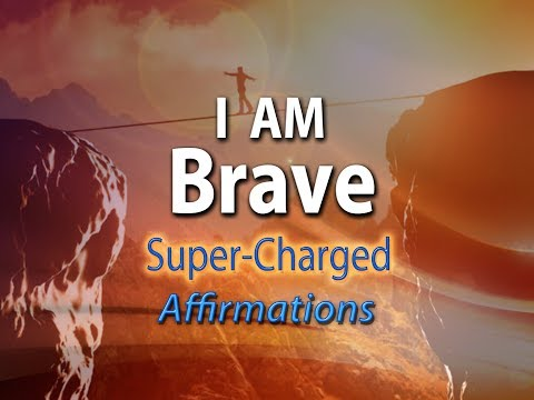 I AM BRAVE - Develop Strong Courage & Bravery - Super-Charged Affirmations