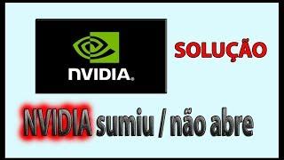 NVIDIA não abre / NVIDIA sumiu / Placa de Vídeo Travou