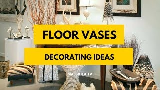 50+ Beautiful Decorating Ideas with Floor vases