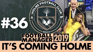 HOLME FC FM19 | Part 36 | TRANSFER SPECIAL | Football Manager 2019
