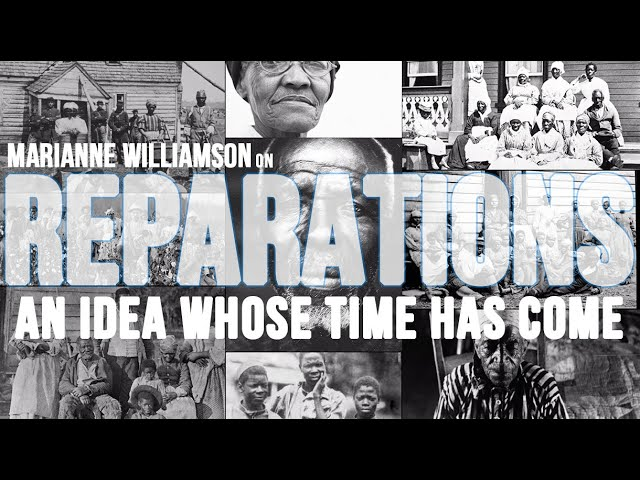 Marianne Williamson | Reparations - An Idea Whose Time Has Come