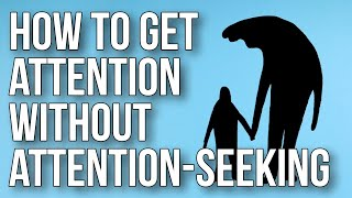 How to Get Attention Without Attention-seeking