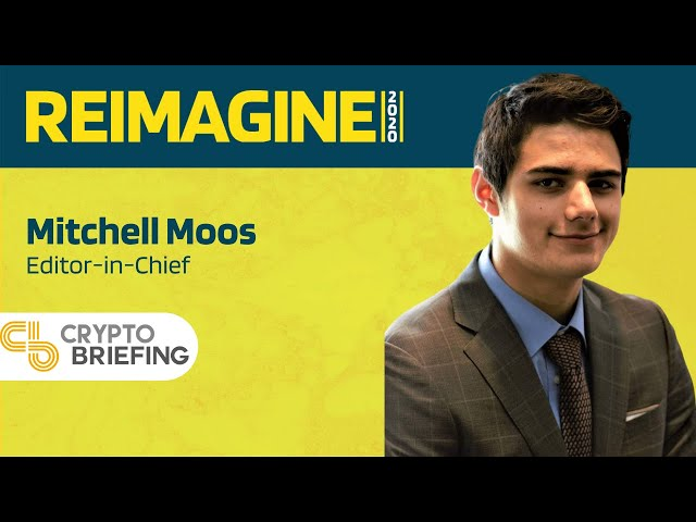 REIMAGINE 2020 v2.0 - Mitchell Moos - Crypto Briefing - University Segment
