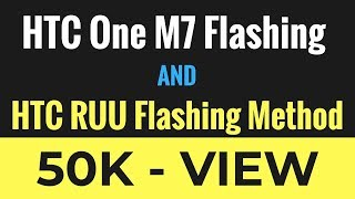 HTC One M7 Flashing | HTC RUU Flashing Method