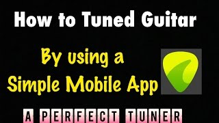 How to Tuned a Guitar in very Esay way by using Mobile Aap