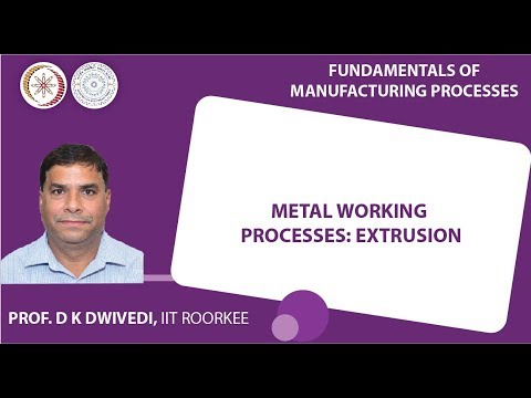 Lecture 28: Metal Working Processes: Extrusion