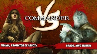 Commander Versus Series: Titania (Justin Parnell) Vs. Brago (Stephen Green) [Magic: the Gathering]