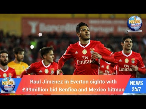 Today's World: Raul Jimenez in Everton sights with £39million bid Benfica and Mexico hitman